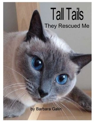 Tall Tails: They Rescued Me  by  Barbara Galin