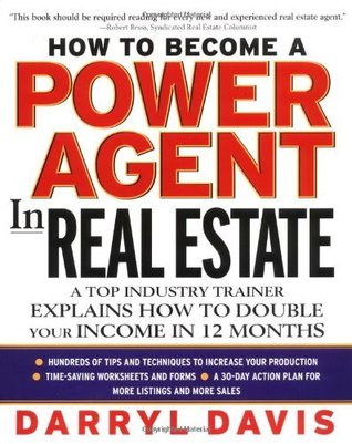How To Become a Power Agent in Real Estate : A Top Industry Trainer Explains How to Double Your Income in 12 Months  by  Darryl Davis