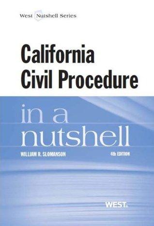 Slomansons California Civil Procedure in a Nutshell, 4th  by  William Slomanson