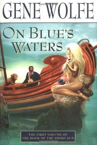 On Blues Waters: Volume One of The Book of the Short Sun Gene Wolfe