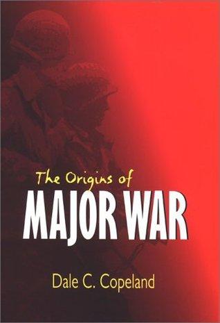 The Origins of Major War Dale C. Copeland