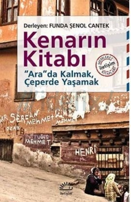 Kenarın Kitabı: Arada Kalmak, Çeperde Yaşamak Funda Şenol Cantek