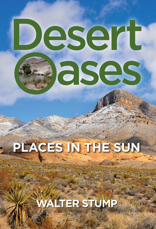 Desert Oases: Places in the Sun  by  Walter Stump