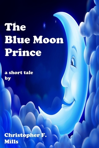 The Blue Moon Prince  by  Christopher F. Mills