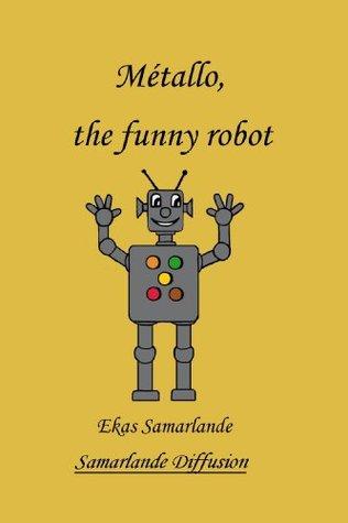 Métallo, the funny robot  by  Ekas Samarlande