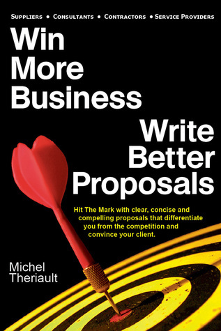Win More Business: Write Better Proposals Michel Theriault