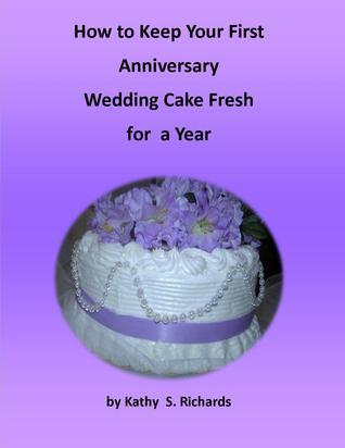 How to Keep Your First Anniversary Wedding Cake Fresh for a Year  by  Kathy Suchy Richards