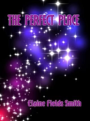 The Perfect Place?  by  Elaine Fields Smith