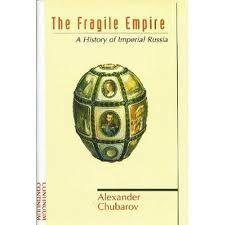 The Fragile Empire: A History of Imperial Russia  by  Alexander Chubarov