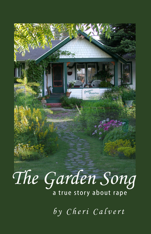 The Garden Song: a true story about rape  by  Cheri Calvert