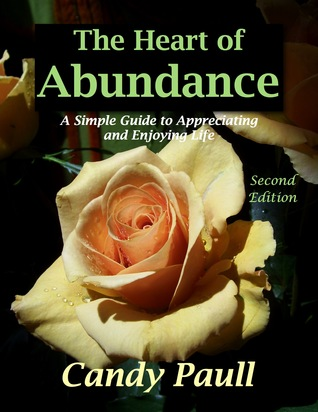 The Heart of Abundance: A Simple Guide to Appreciating and Enjoying Life  by  Candy Paull