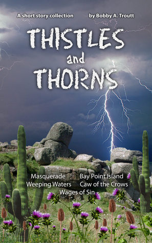 Thistles and Thorns  by  Bobby A. Troutt