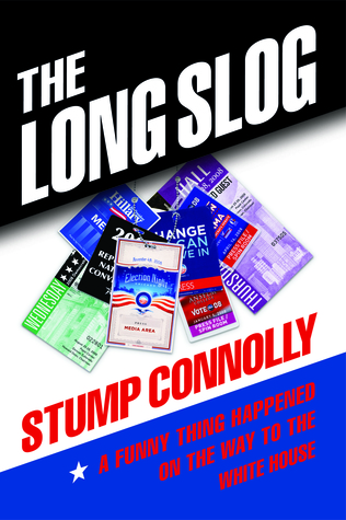 The Long Slog: A Funny Thing Happened On The Way To The White House  by  Stump  Connolly