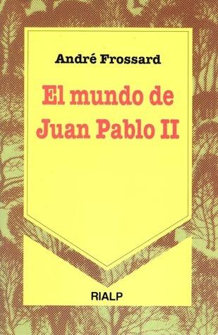 El mundo de Juan Pablo II  by  André Frossard
