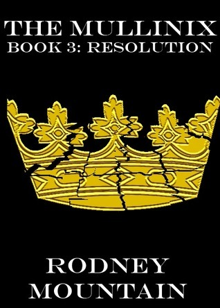 The Mullinix Book 3: Resolution  by  Rodney Mountain