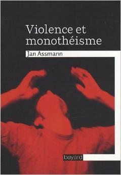 Violence et monothéisme  by  Jan Assmann