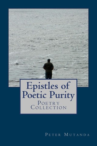 Epistles Of Poetic Purity  by  Peter Mutanda