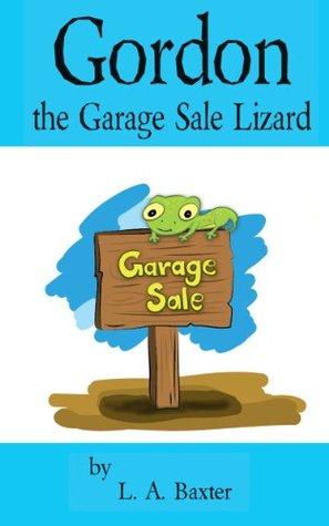 Gordon the Garage Sale Lizard  by  L. A. Baxter
