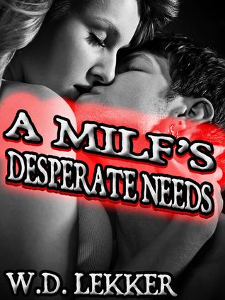 A MILFs Desperate Needs W.D. Lekker