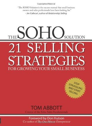 The SOHO Solution: 21 Selling Strategies For Growing Your Small Business  by  Tom Abbott