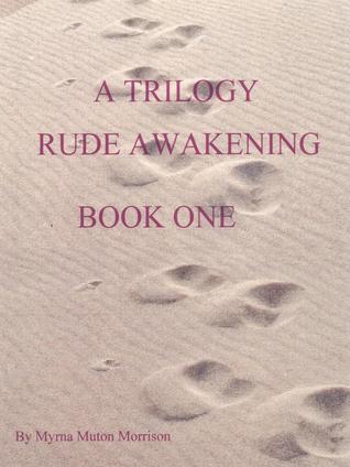 A Trilogy-Rude Awakening-Book One Myrna Morrison