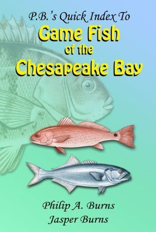 P.B.s Quick Index to Game Fish of the Chesapeake Bay  by  Philip a Burns