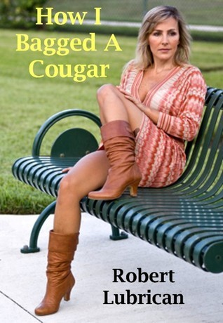 How I Bagged A Cougar Robert Lubrican