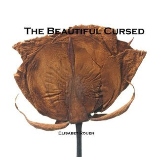 The Beautiful Cursed (The Cursed Trilogy, #1)  by  Elisabet Rouen
