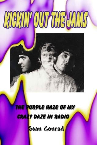 Kickin Out the Jams ~ The Purple Haze of My Crazy Daze in Radio  by  Sean Conrad