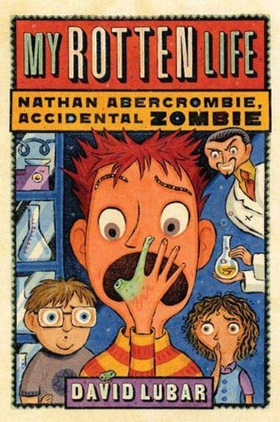 My Rotten Life (Nathan Abercrombie, Accidental Zombie, #1) David Lubar