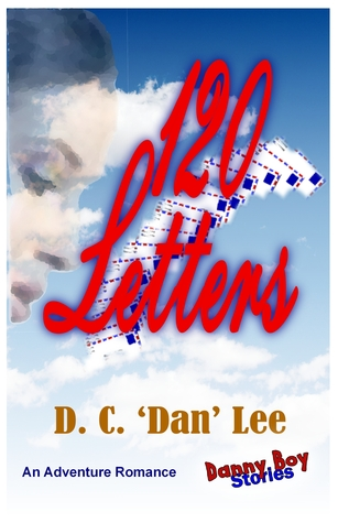 Danny Boy Stories: 120 Letters  by  D.C. Dan Lee