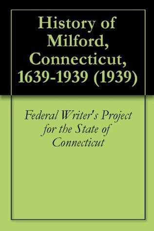History of Milford, Connecticut, 1639-1939 (1939)  by  Work Projects Administration