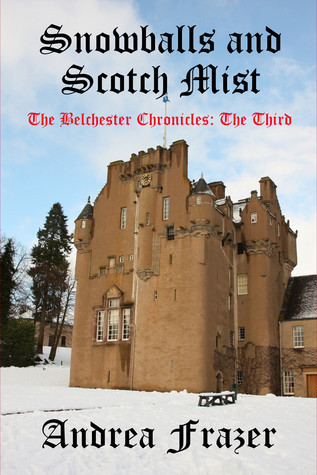 Snowballs and Scotch Mist (The Belchester Chronicles - 3)  by  Andrea Frazer