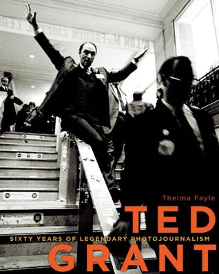 Ted Grant: Sixty Years of Legendary Photojournalism Thelma Fayle