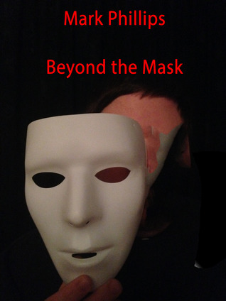 Beyond the Mask  by  Mark              Phillips