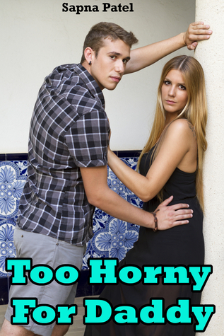 Too Horny For Daddy  by  Sapna Patel