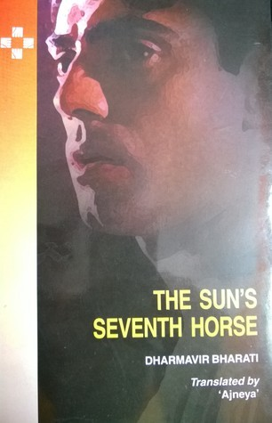 The Suns Seventh Horse  by  Dharamvir Bharati (धर्मवीर भारती)