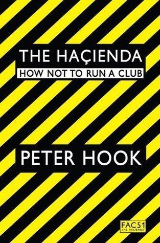 The Hacienda: How Not to Run a Club Peter Hook (Nov 23 2010) by Peter Hook