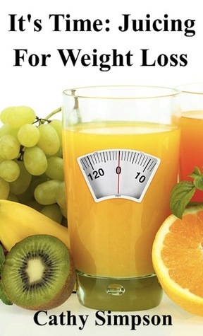 Its Time: Juicing for Weight Loss Cathy Simpson