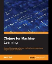Clojure for Machine Learning  by  Akhil Wali