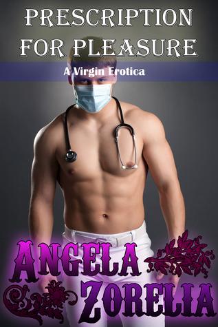 Prescription For Pleasure  by  Angela Zorelia