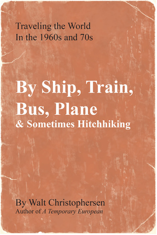 By Ship, Train, Bus, Plane & Sometimes Hitchhiking  by  Walt Christophersen