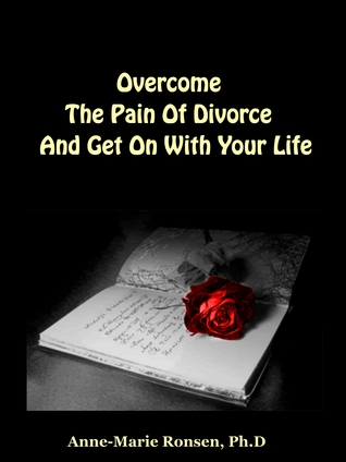 Overcome The Pain Of Divorce And Get On With Your Life Anne-Marie Ronsen