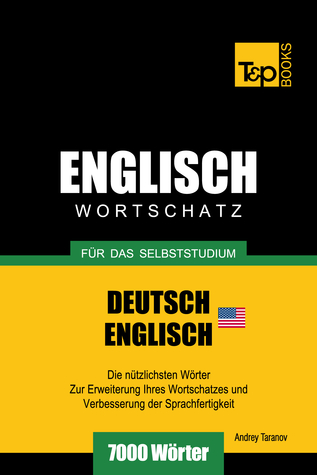 Deutsch-Englischer Wortschatz-AM fuer das Selbststudium - 7000 Woerter  by  Andrey Taranov
