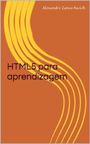 HTML5 para aprendizagem  by  Alexandre Zanca Bacich