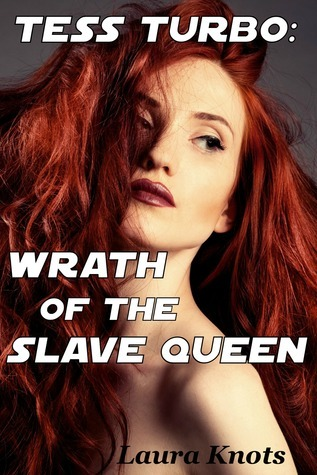 Tess Turbo: Wrath of the Slave Queen  by  Laura Knots