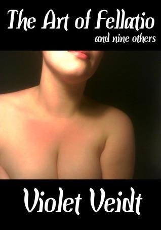 The Art Of Fellatio And Nine Others Violet Veidt