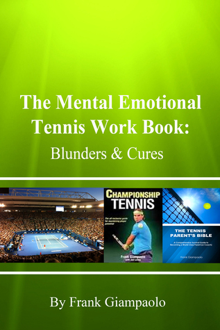 The Mental Emotional Tennis Work Book: Blunders and Cures  by  Frank Giampaolo