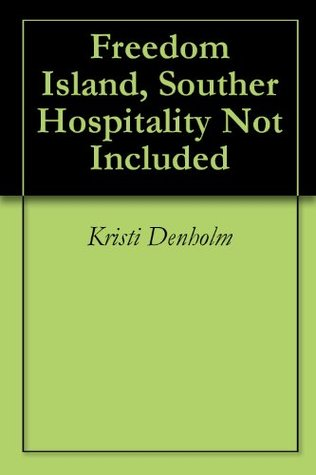 Freedom Island, Souther Hospitality Not Included  by  Kristi Denholm