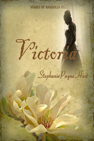 Victoria: 1st Book in The Women of Magnolia Hill Saga Stephanie Payne Hurt